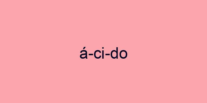 Separação silábica da palavra ácido: á-ci-do