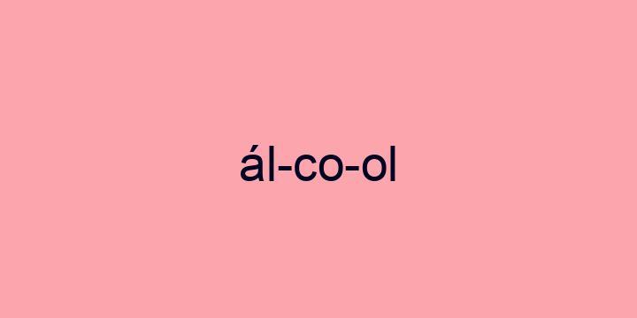 Separação silábica da palavra álcool: ál-co-ol