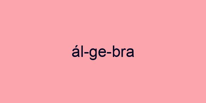 Separação silábica da palavra álgebra: ál-ge-bra