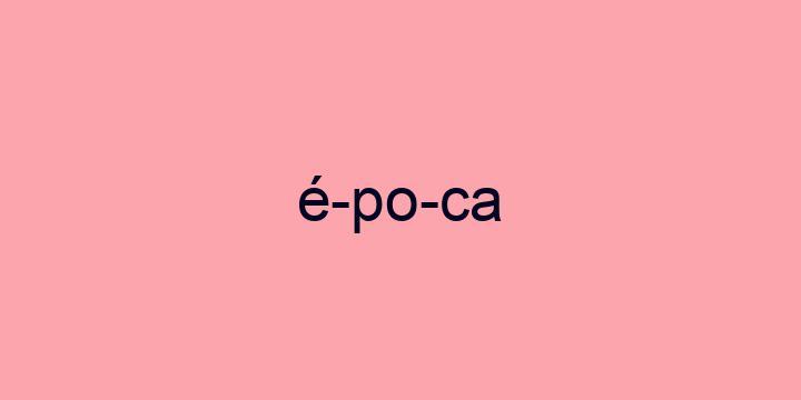 Separação silábica da palavra época: é-po-ca