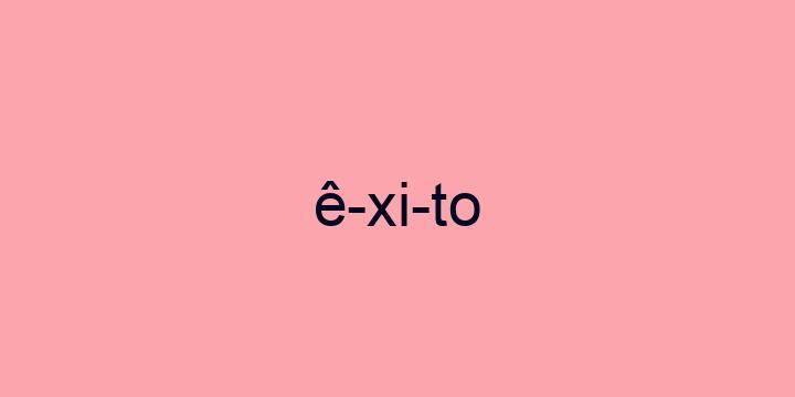 Separação silábica da palavra êxito: ê-xi-to