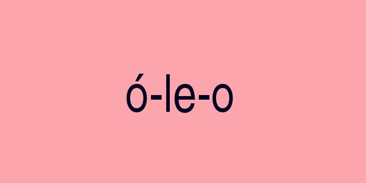 Separação silábica da palavra óleo: ó-le-o