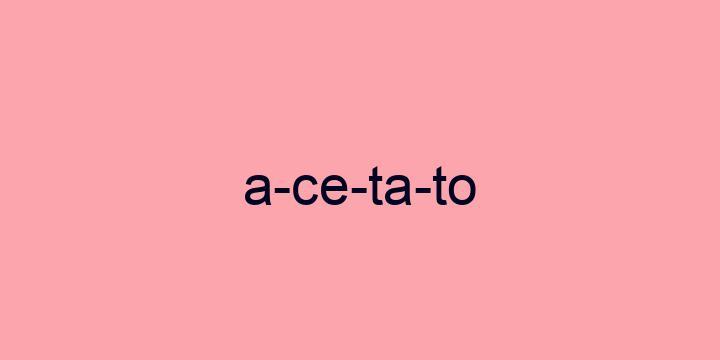 Separação silábica da palavra Acetato: A-ce-ta-to