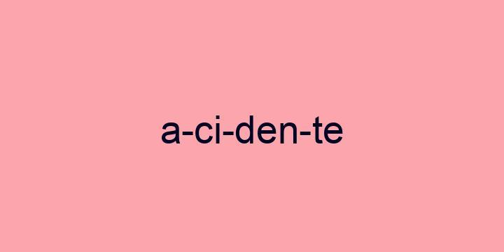 Separação silábica da palavra Acidente: A-ci-den-te