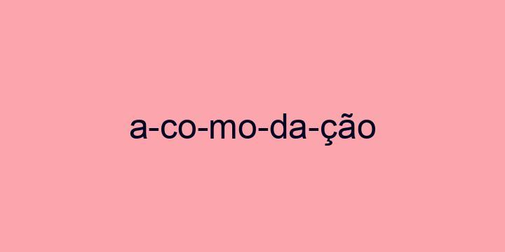 Separação silábica da palavra Acomodação: A-co-mo-da-ção