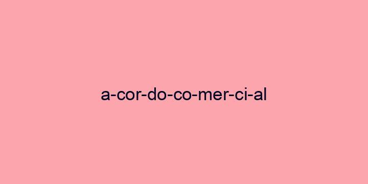 Separação silábica da palavra Acordo comercial: A-cor-do-co-mer-ci-al