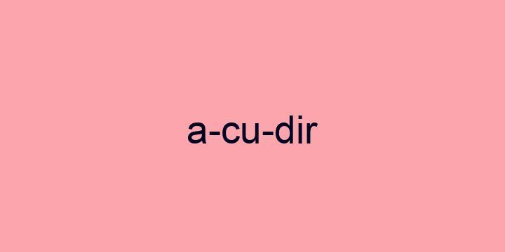 Separação silábica da palavra Acudir: A-cu-dir