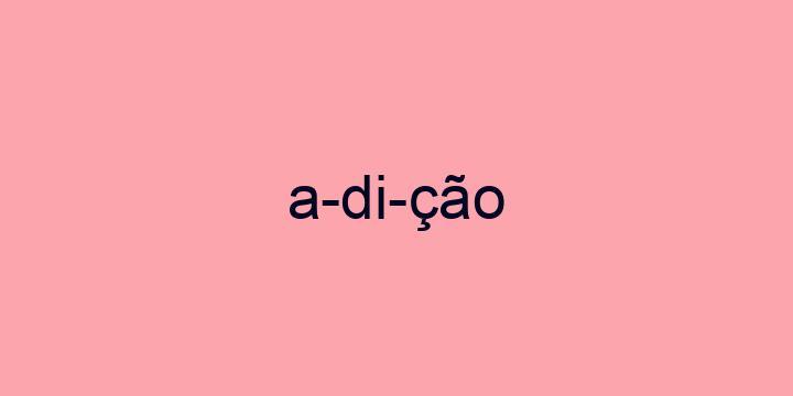 Separação silábica da palavra Adição: A-di-ção