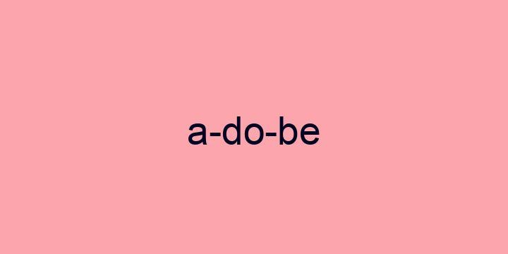 Separação silábica da palavra Adobe: A-do-be
