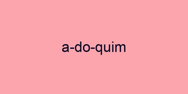 Separação silábica da palavra Adoquim: A-do-quim