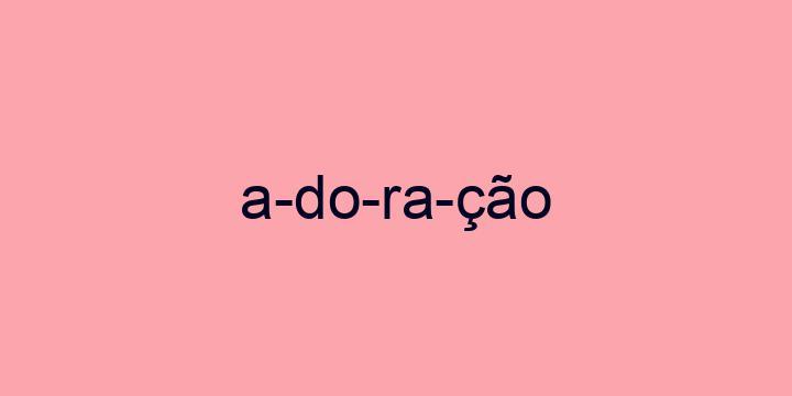 Separação silábica da palavra Adoração: A-do-ra-ção