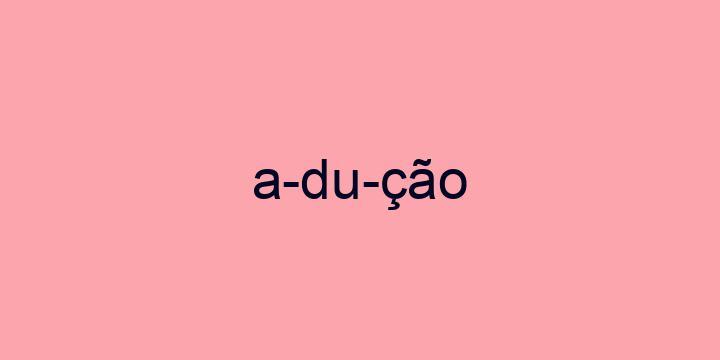 Separação silábica da palavra Adução: A-du-ção