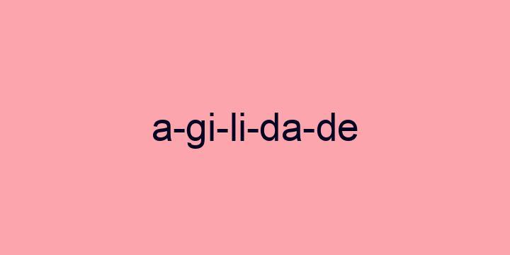 Separação silábica da palavra Agilidade: A-gi-li-da-de