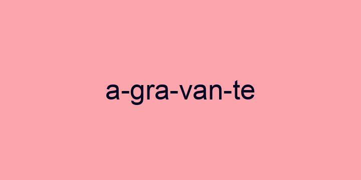 Separação silábica da palavra Agravante: A-gra-van-te