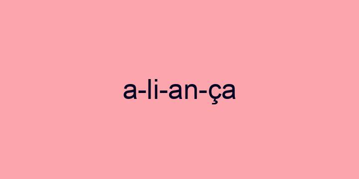 Separação silábica da palavra Aliança: A-li-an-ça
