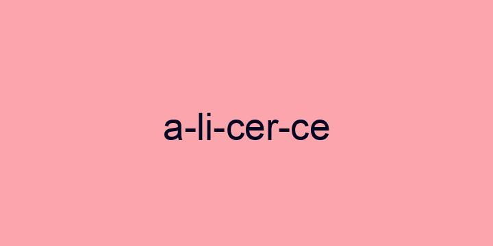 Separação silábica da palavra Alicerce: A-li-cer-ce