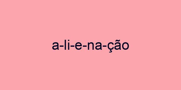 Separação silábica da palavra Alienação: A-li-e-na-ção