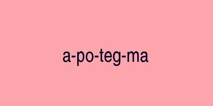 Separação silábica da palavra Apotegma: A-po-teg-ma