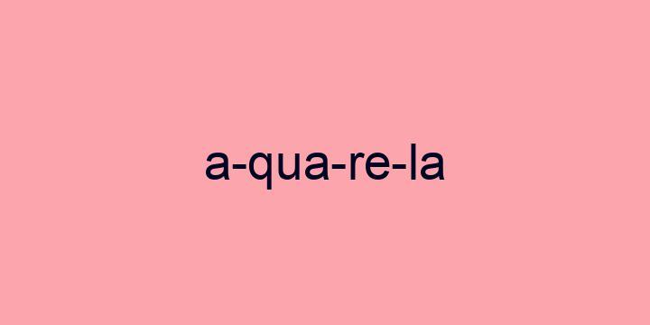 Separação silábica da palavra Aquarela: A-qua-re-la