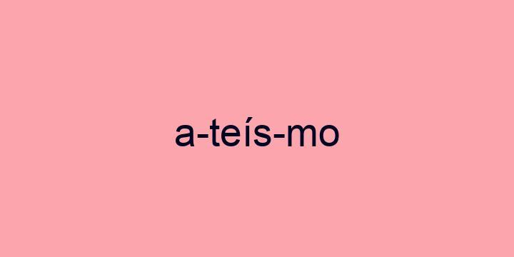 Separação silábica da palavra Ateísmo: A-teís-mo