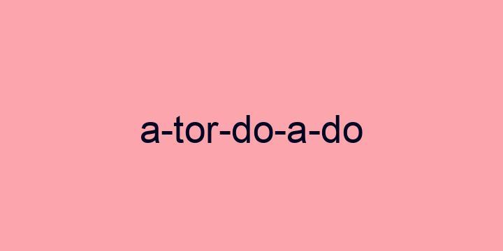Separação silábica da palavra Atordoado: A-tor-do-a-do