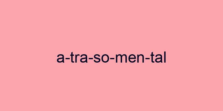 Separação silábica da palavra Atraso mental: A-tra-so-men-tal