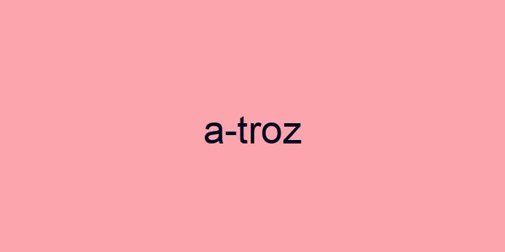 Separação silábica da palavra Atroz: A-troz