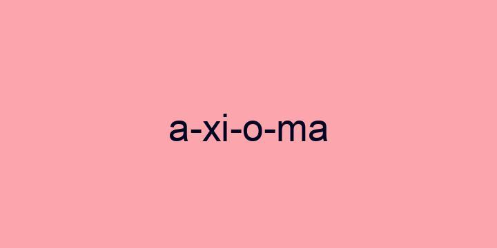 Separação silábica da palavra Axioma: A-xi-o-ma
