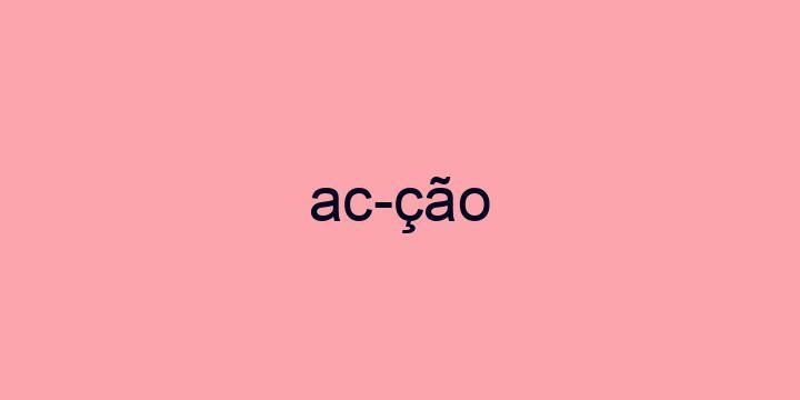 Separação silábica da palavra Acção: Ac-ção