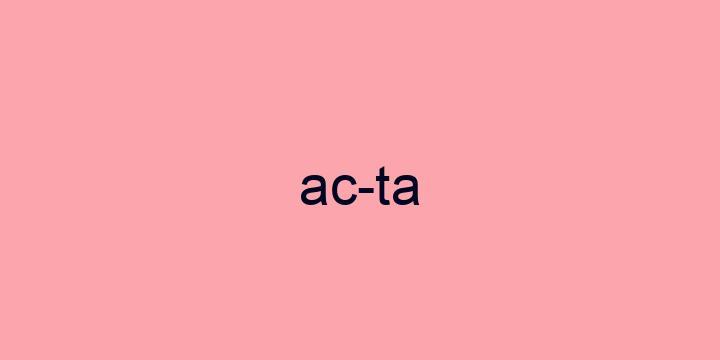 Separação silábica da palavra Acta: Ac-ta
