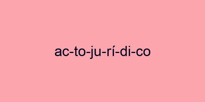 Separação silábica da palavra Acto jurídico: Ac-to-ju-rí-di-co