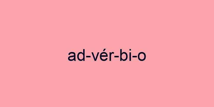 Separação silábica da palavra Advérbio: Ad-vér-bi-o
