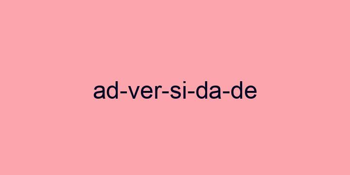 Separação silábica da palavra Adversidade: Ad-ver-si-da-de