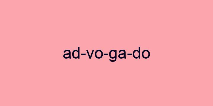 Separação silábica da palavra Advogado: Ad-vo-ga-do