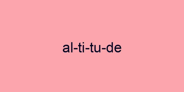 Separação silábica da palavra Altitude: Al-ti-tu-de