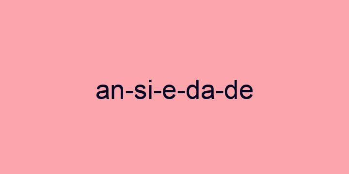 Separação silábica da palavra Ansiedade: An-si-e-da-de