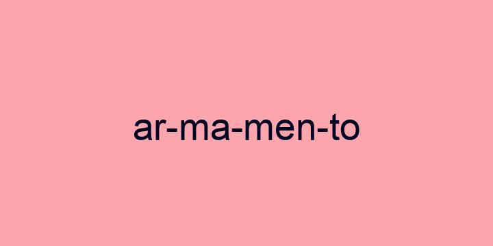 Separação silábica da palavra Armamento: Ar-ma-men-to