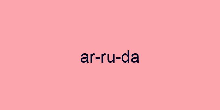 Separação silábica da palavra Arruda: Ar-ru-da