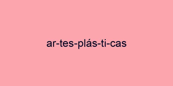 Separação silábica da palavra Artes plásticas: Ar-tes-plás-ti-cas