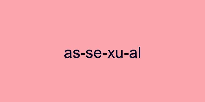 Separação silábica da palavra Assexual: As-se-xu-al