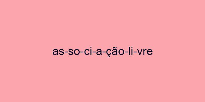 Separação silábica da palavra Associação livre: As-so-ci-a-ção-li-vre