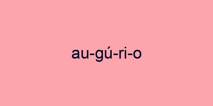 Separação silábica da palavra Augúrio: Au-gú-ri-o