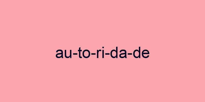 Separação silábica da palavra Autoridade: Au-to-ri-da-de