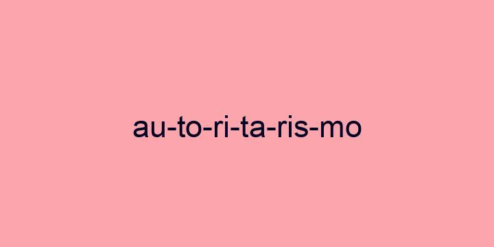 Separação silábica da palavra Autoritarismo: Au-to-ri-ta-ris-mo