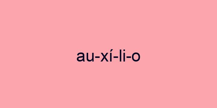 Separação silábica da palavra Auxílio: Au-xí-li-o