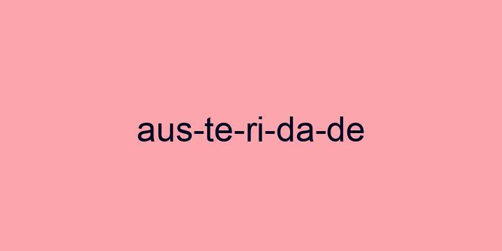 Separação silábica da palavra Austeridade: Aus-te-ri-da-de