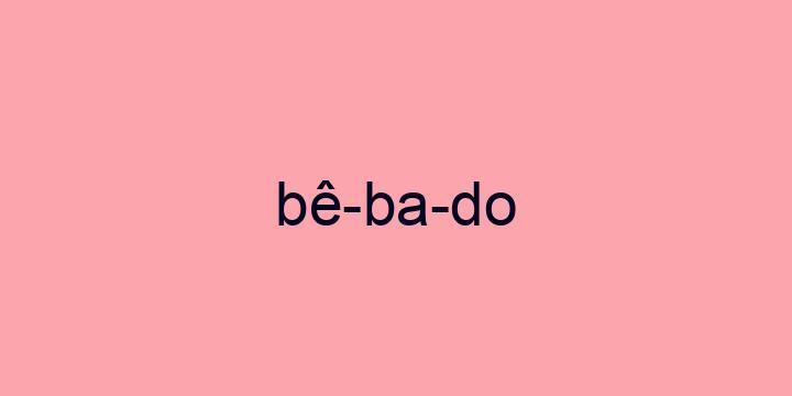 Separação silábica da palavra Bêbado: Bê-ba-do