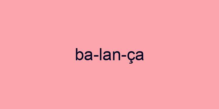 Separação silábica da palavra Balança: Ba-lan-ça