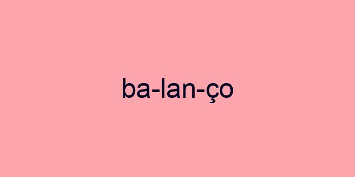 Separação silábica da palavra Balanço: Ba-lan-ço