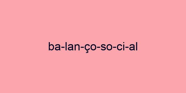 Separação silábica da palavra Balanço social: Ba-lan-ço-so-ci-al